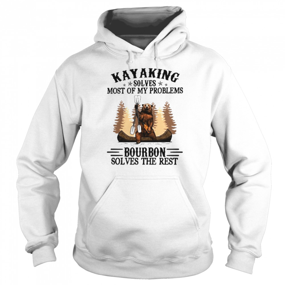 Bear Kayaking solves most of my problems bourbon solves the rest shirt Unisex Hoodie
