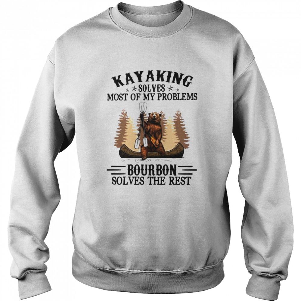 Bear Kayaking solves most of my problems bourbon solves the rest shirt Unisex Sweatshirt