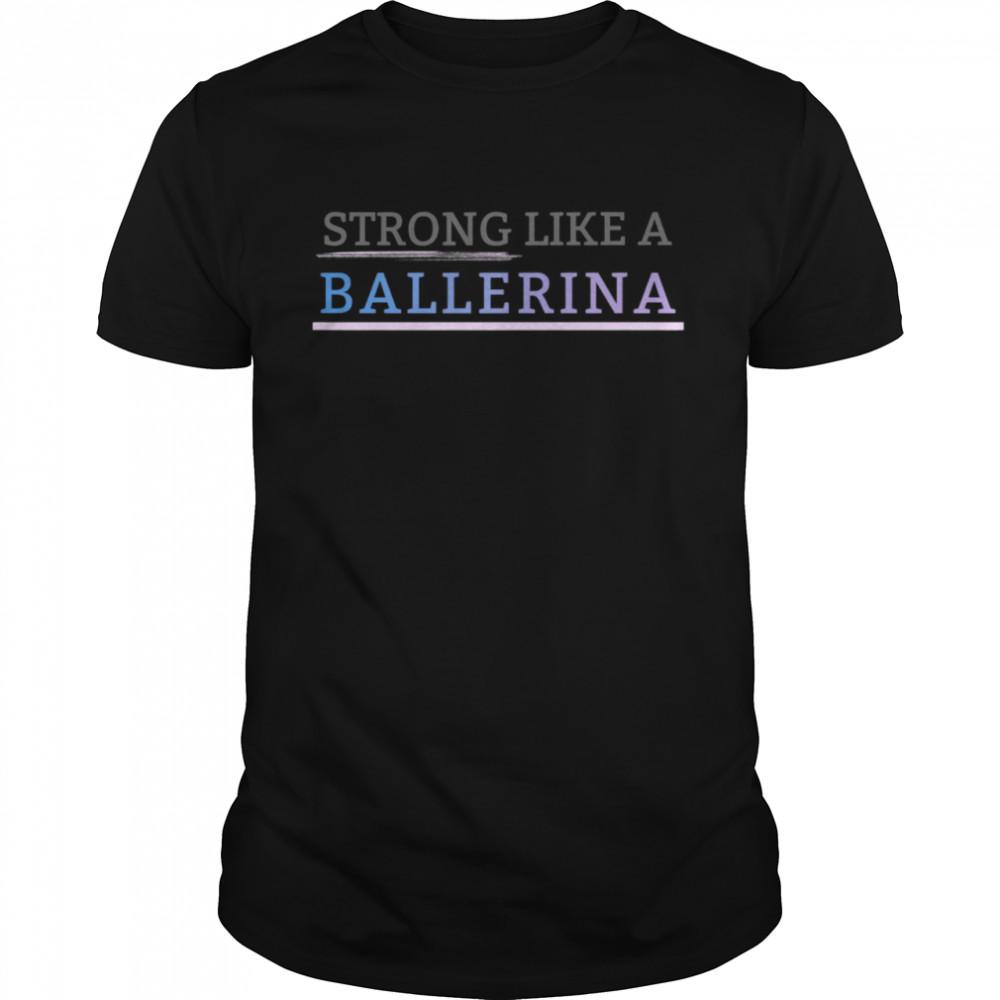 Strong Like a Ballerina Shirt