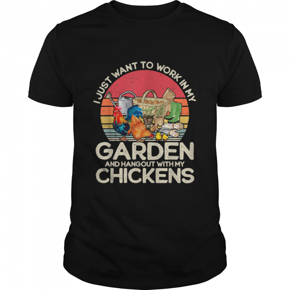 Vintage I Just Want To Work In My Garden Chickens Shirt