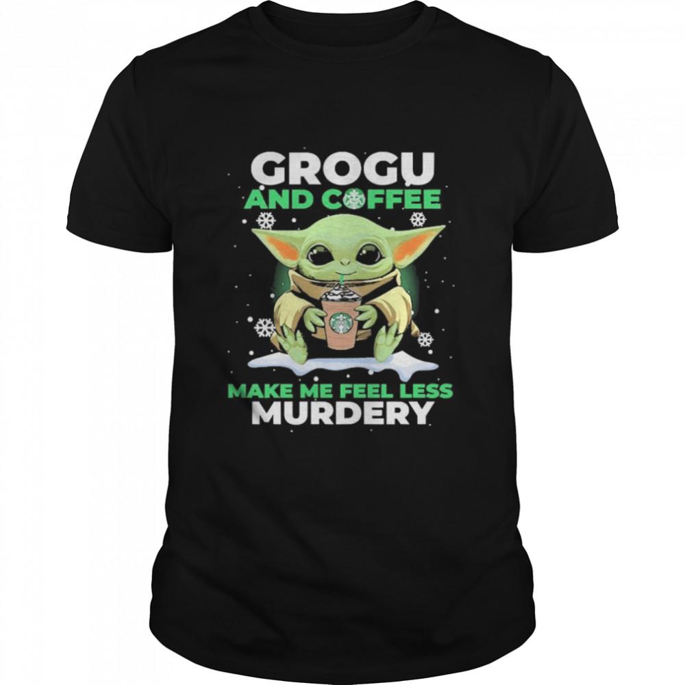 Baby Yoda Grogu And Coffee Make Me Feel Less Murdery Shirt
