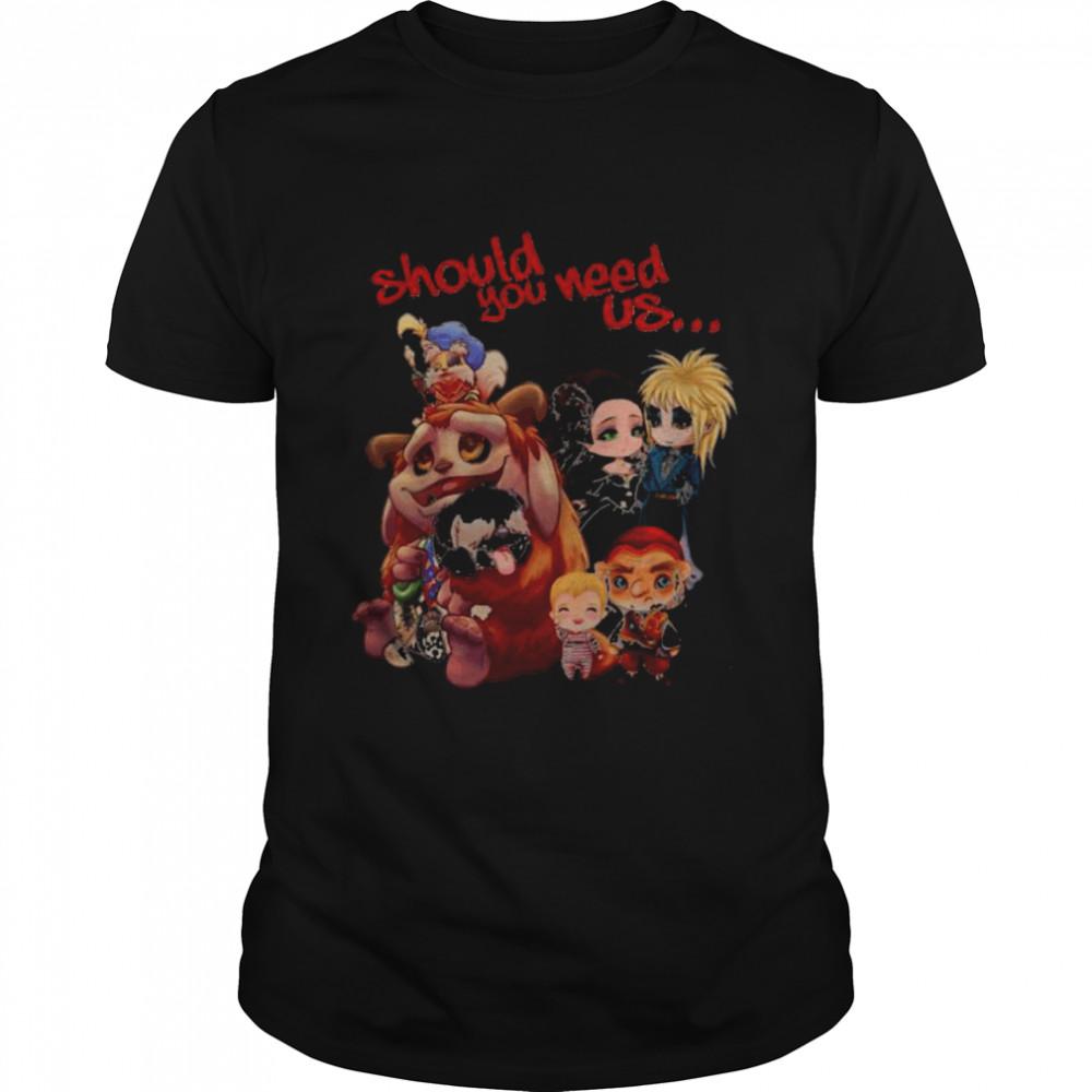 Should You Need Us Shirt