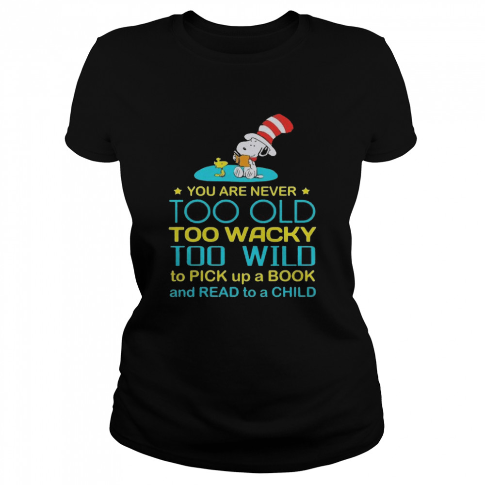Snoopy And Woodstock You Are Never Too Old Too Wacky Too Wild To Pick Up A Book And Read To A Child Classic Women's T-shirt