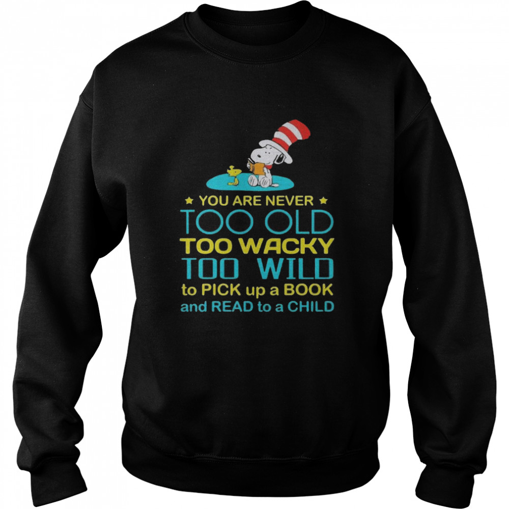 Snoopy And Woodstock You Are Never Too Old Too Wacky Too Wild To Pick Up A Book And Read To A Child Unisex Sweatshirt