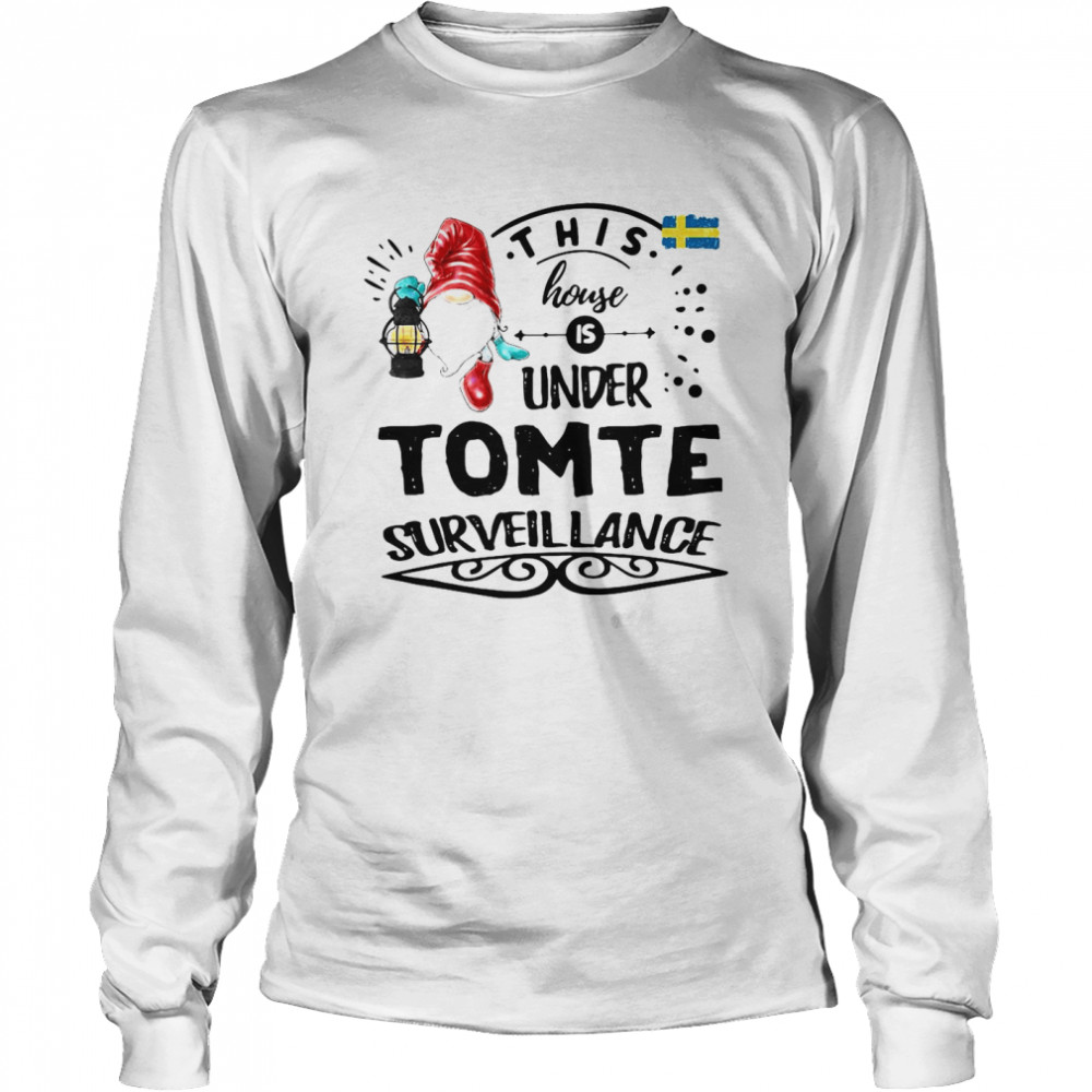 This House Is Under Tomte Surveillance T-shirt Long Sleeved T-shirt
