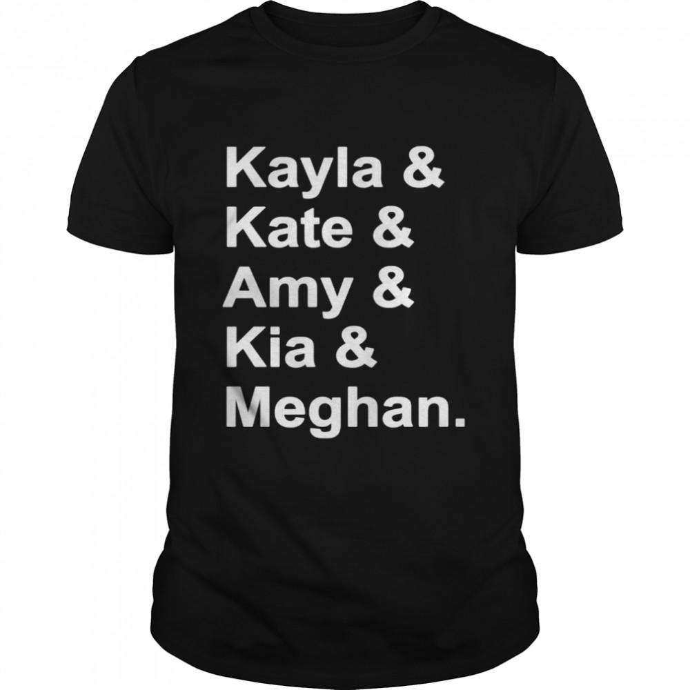 Kayla and Kate and Amy and Kia and Meghan shirt