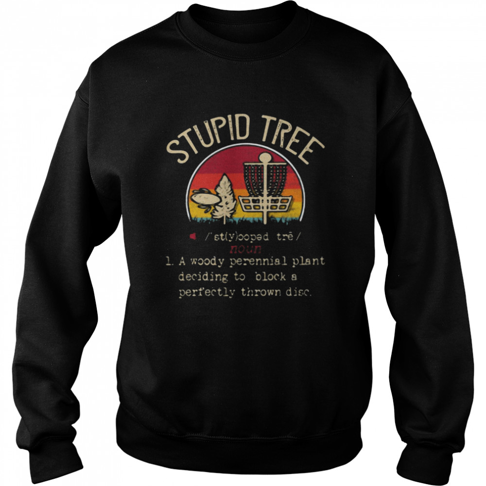 Stupid Tree A Woody Perennial Plant Deciding To Block A Perfectly Thrown Disc Vintage  Unisex Sweatshirt