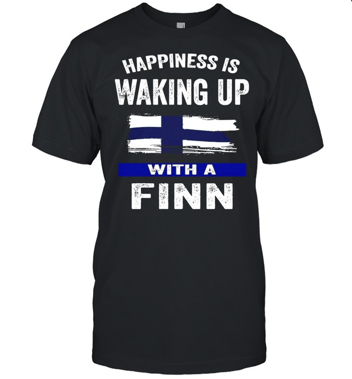 Happiness Is Waking Up With A Finn T-shirt
