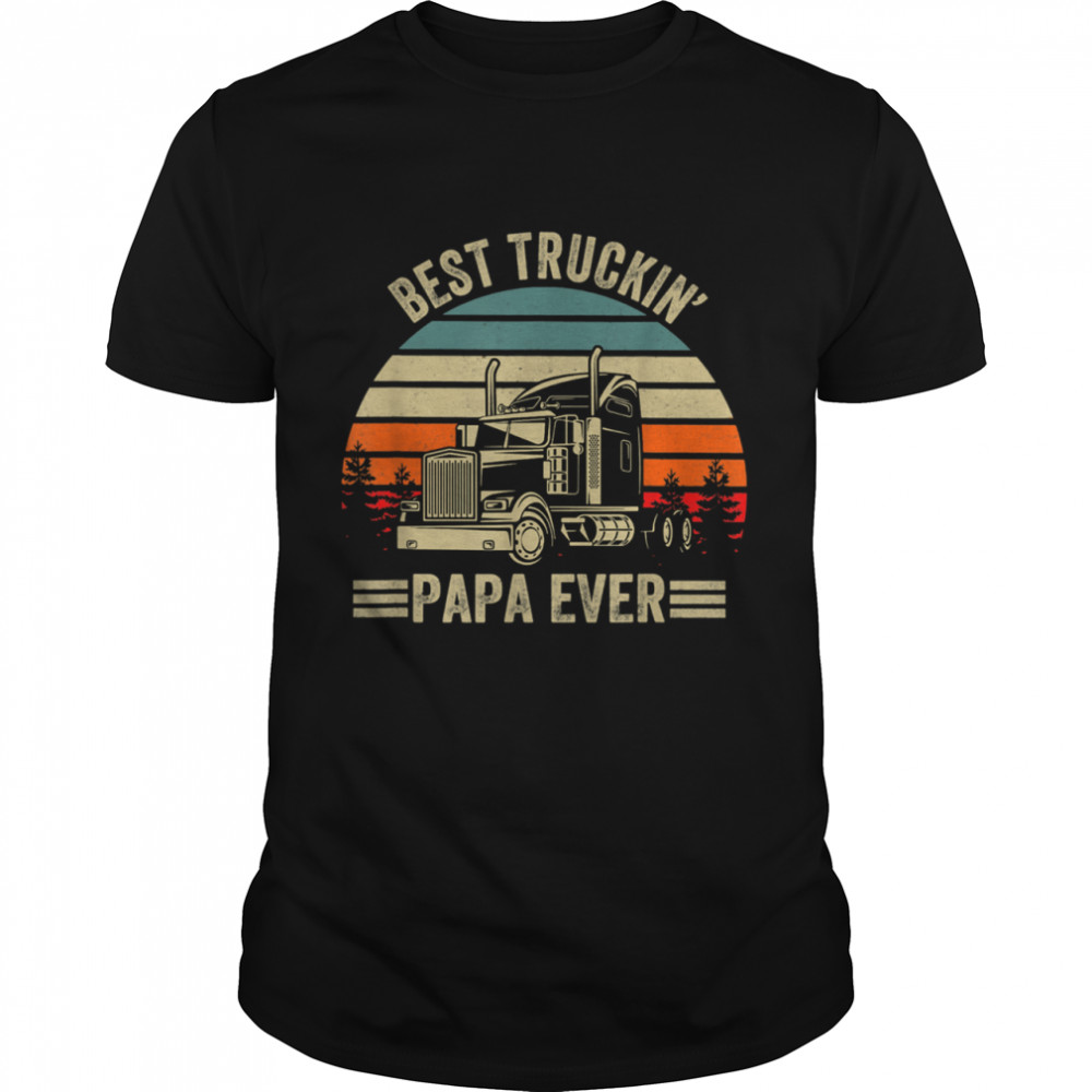 Best Truckin Papa Ever Truck Driver Father's Day shirt