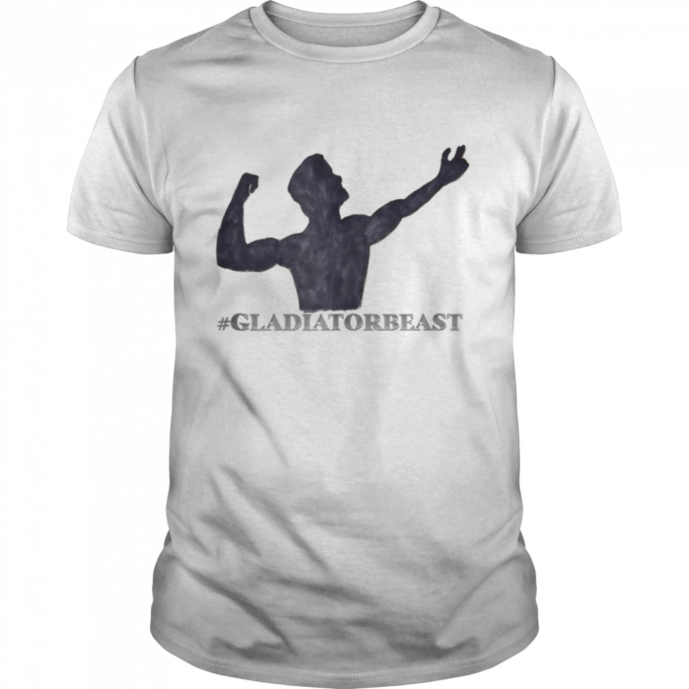 #GLADIATORBEAST shirt