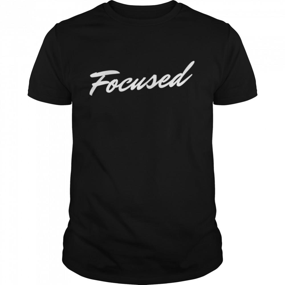 I Am Focused Shirt