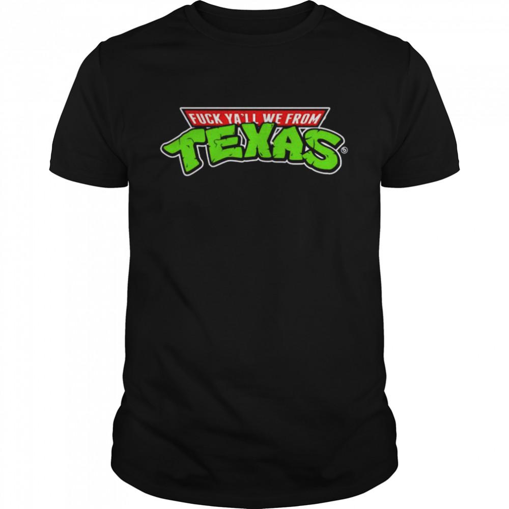 Ninja Turtles Fuck ya'll we from Texas shirt