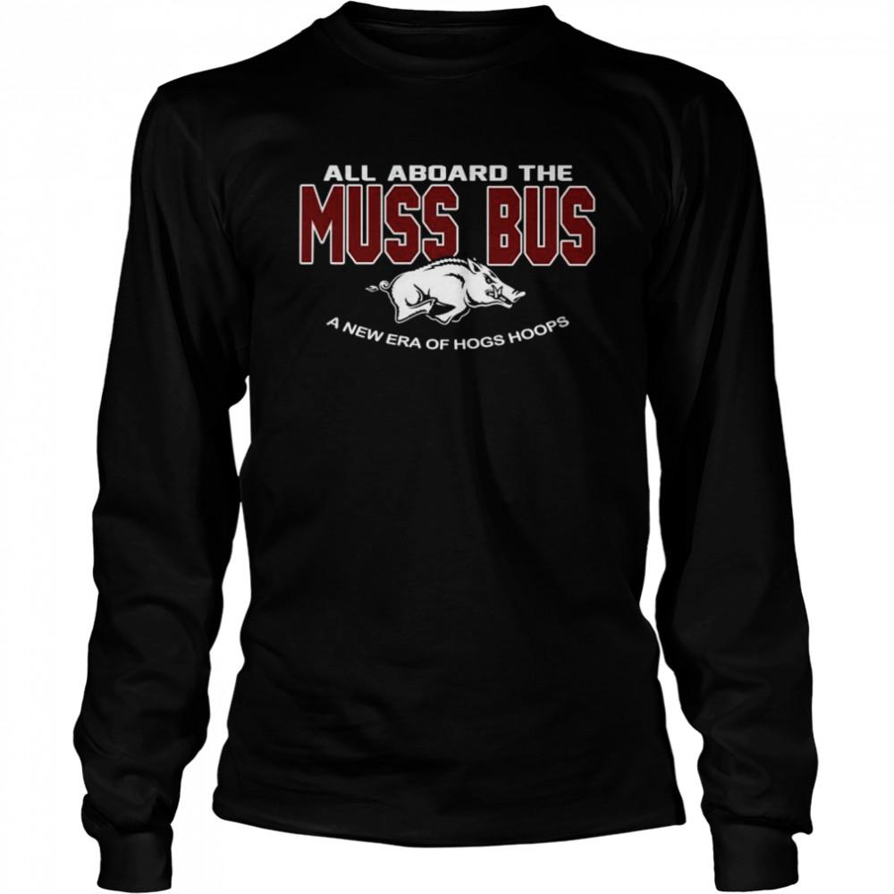 Arkansas Razorbacks all aboard the Muss Bus a new era of hogs hoops shirt Long Sleeved T-shirt
