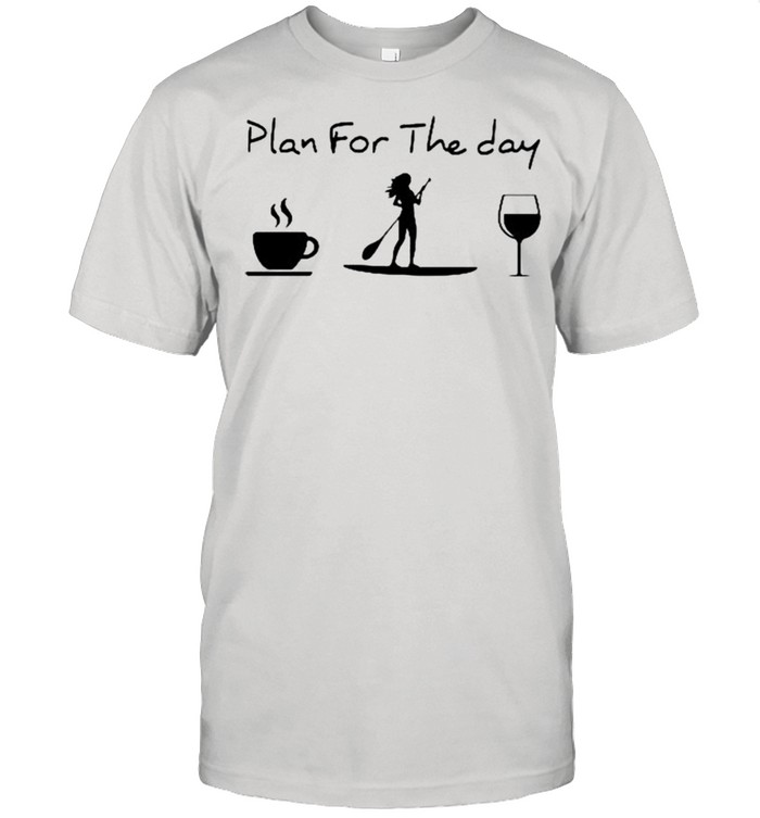 Paddleboard Plan for the day shirt