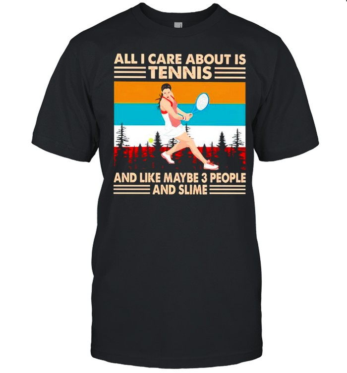 All I care about is tennis and like maybe 3 people and slime vintage shirt