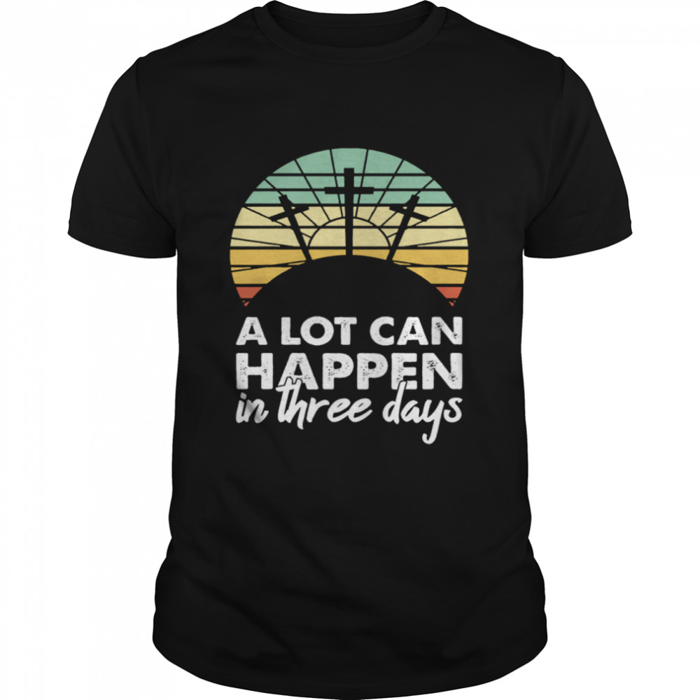 Happy A Lot Can Happen In Three Days Christian Retro Jesus shirt