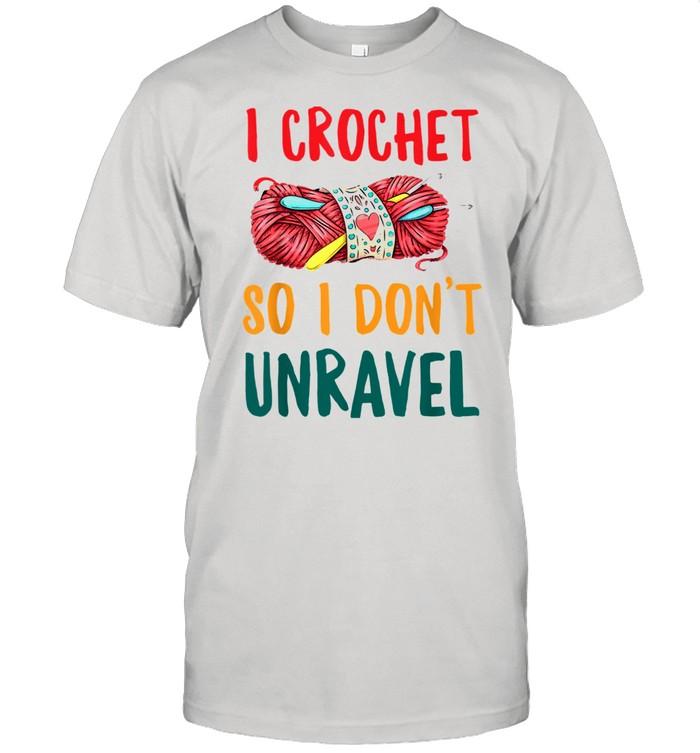 I Crochet So I Don't Unravel Shirt