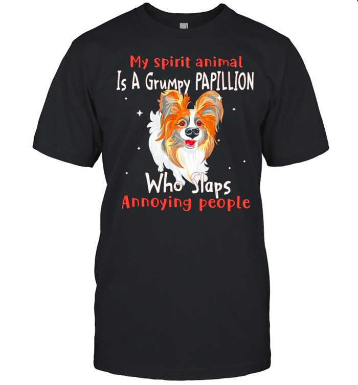 My spirit animal is a grumpy Papillion who slaps annoying people shirt