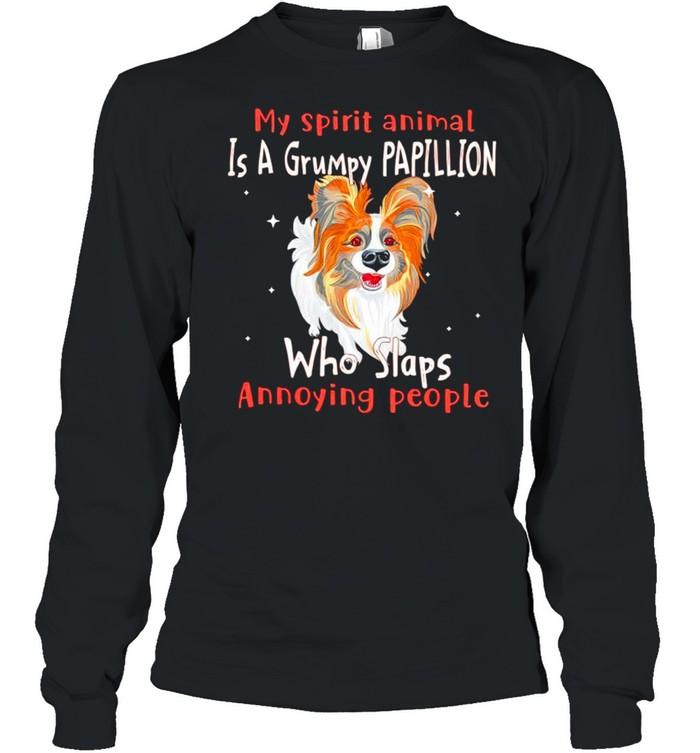 My spirit animal is a grumpy Papillion who slaps annoying people shirt Long Sleeved T-shirt