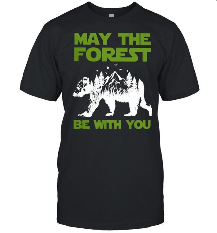 May The Forest Be With You Bear Mountain Shirt