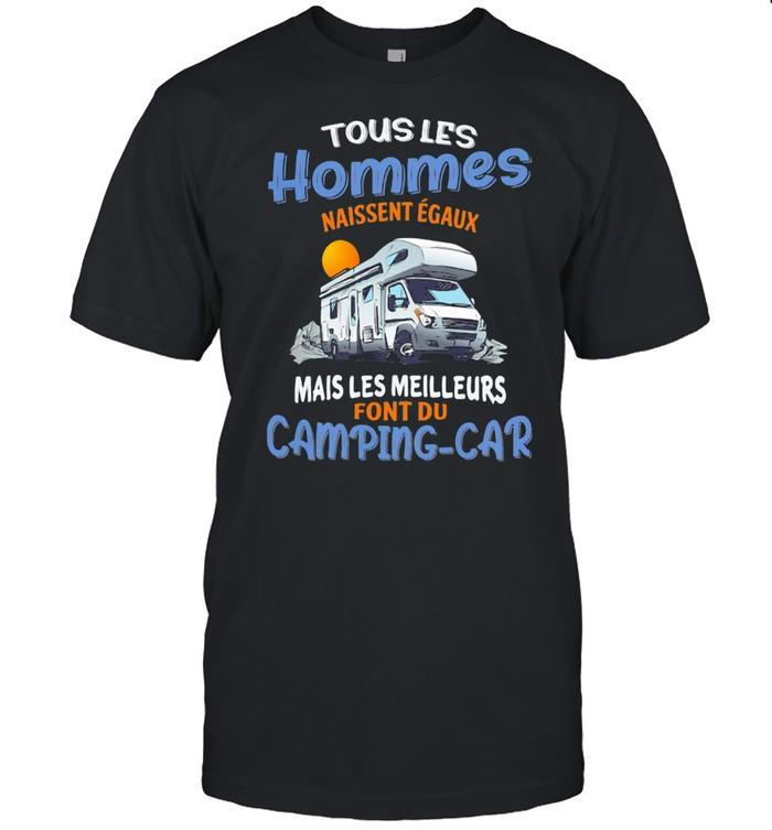 Touslies Hommes Naissent Egaux Mais Les Meilleurs Font Du Camping Car Shirt