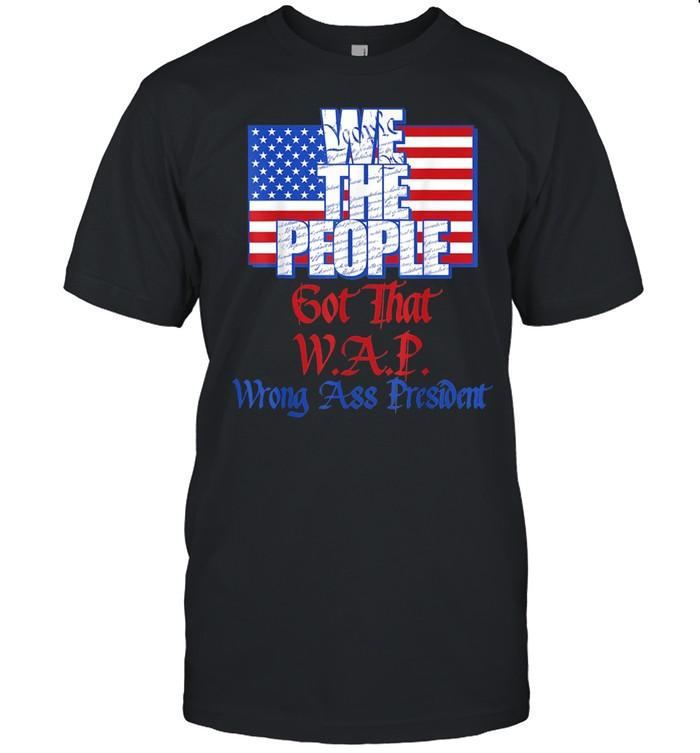 We the People Got That WAP Wrong Ass President U.S. Flag shirt