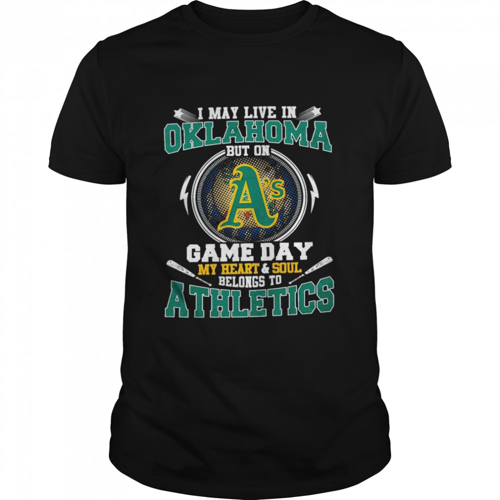 I May Live In Oklahoma But On Game Day My Heart And Soul Belongs To Athletics Shirt