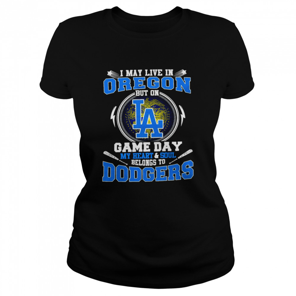 I May Live In Oregon But On Game Day My Heart And Soul Belongs To Dodgers Classic Women's T-shirt