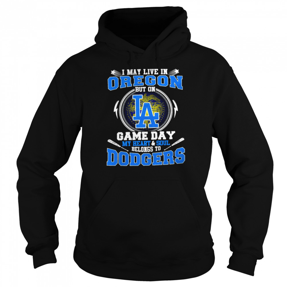 I May Live In Oregon But On Game Day My Heart And Soul Belongs To Dodgers Unisex Hoodie