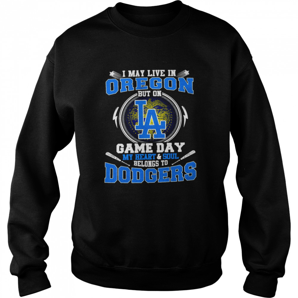 I May Live In Oregon But On Game Day My Heart And Soul Belongs To Dodgers Unisex Sweatshirt