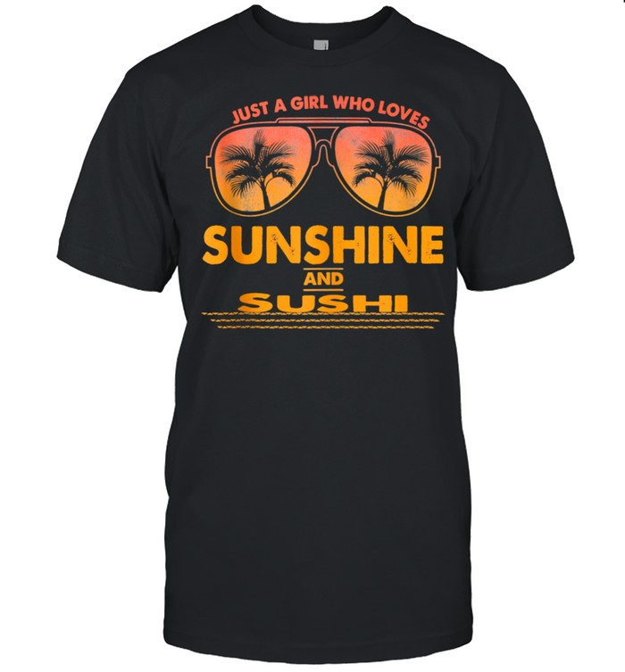 Just A Girl Who Loves Sunshine And Sushi Sunglasses shirt