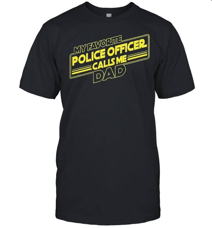 My favorite police officer calls me dad shirt