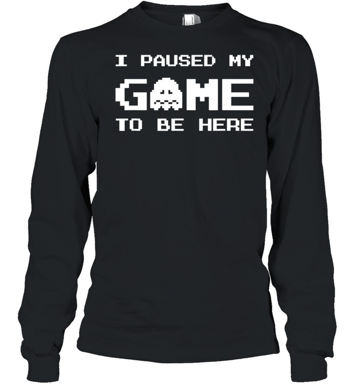 I Paused My Game To Be Here Gamer boy Video Games shirt Long Sleeved T-shirt