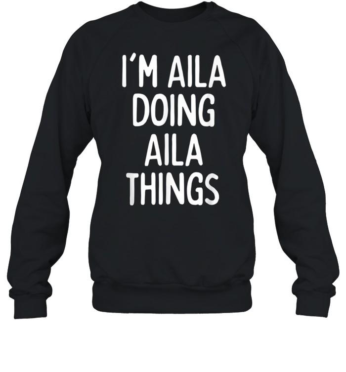 I'm Aila Doing Aila Things, First Name shirt Unisex Sweatshirt
