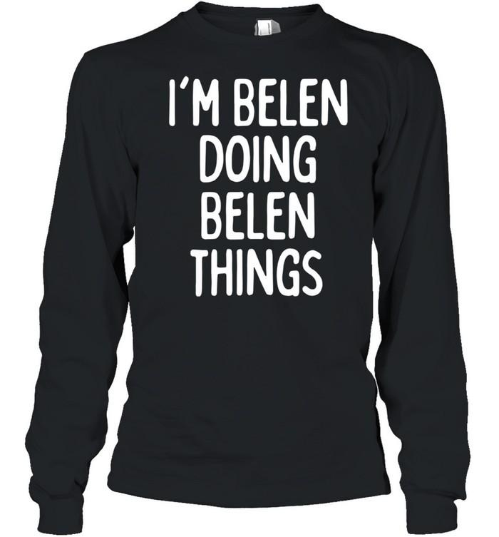 I'm Belen Doing Belen Things, First Name shirt Long Sleeved T-shirt