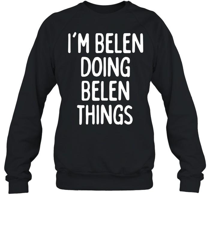 I'm Belen Doing Belen Things, First Name shirt Unisex Sweatshirt