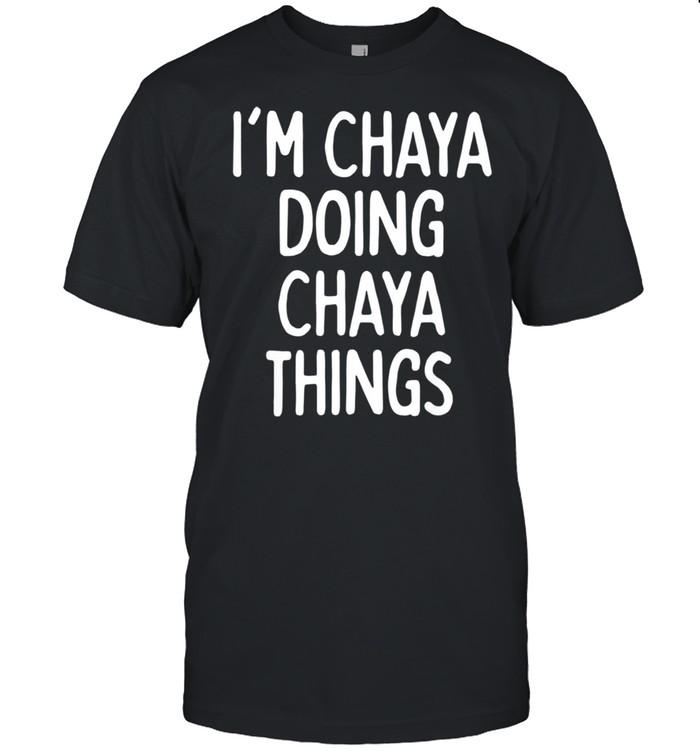 I'm Chaya Doing Chaya Things, First Name shirt