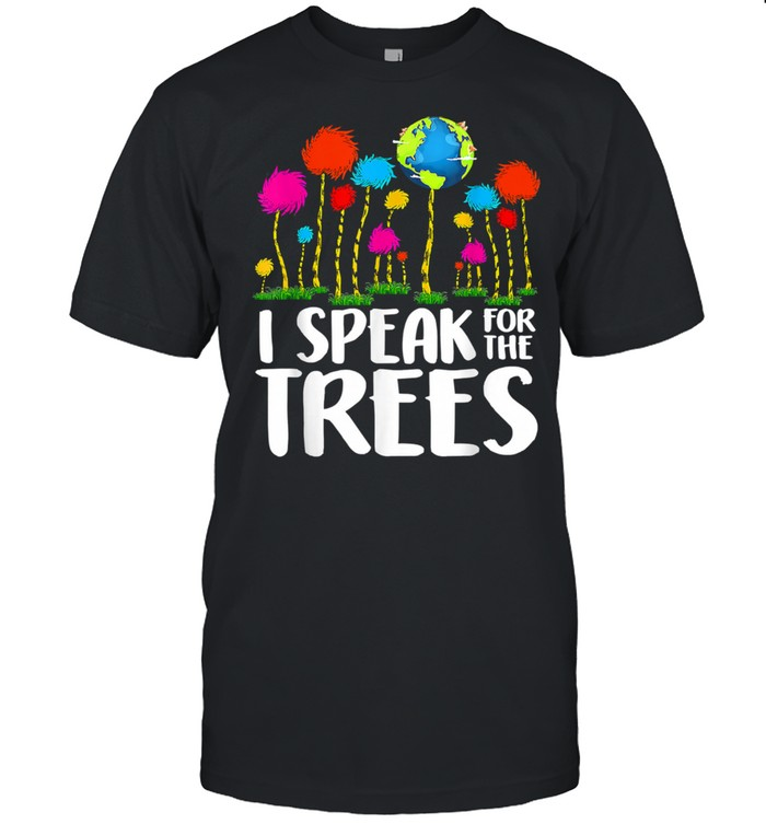 I Speak For Trees Earth Day Save Earth Inspiration Hippie Shirt