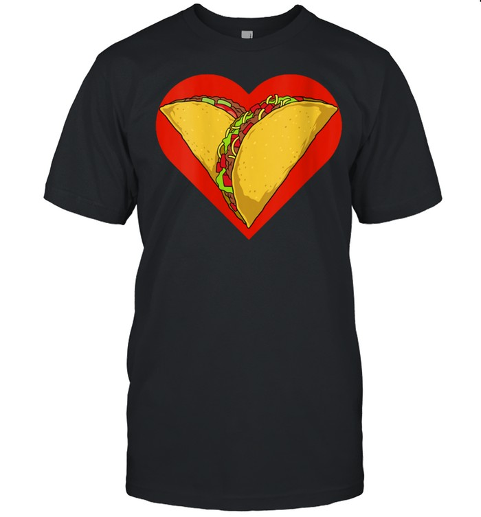 Valentine's Day Tacos Heart Tacos Valentines Mexican Food shirt