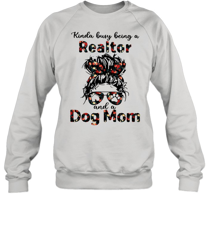Kinda Busy Being A Realtor And A Dog Mom  Unisex Sweatshirt