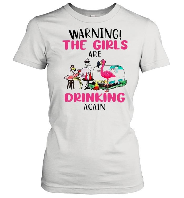 Flamingo warning the girls are drinking again shirt Classic Women's T-shirt