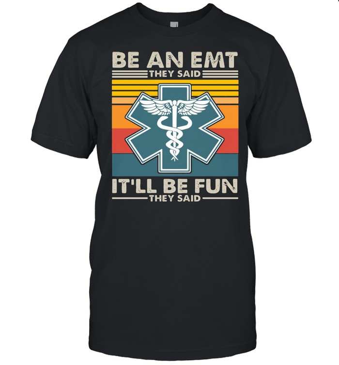 Be An EMT They Said It'll Be Fun They Said Vintage Retro T-shirt