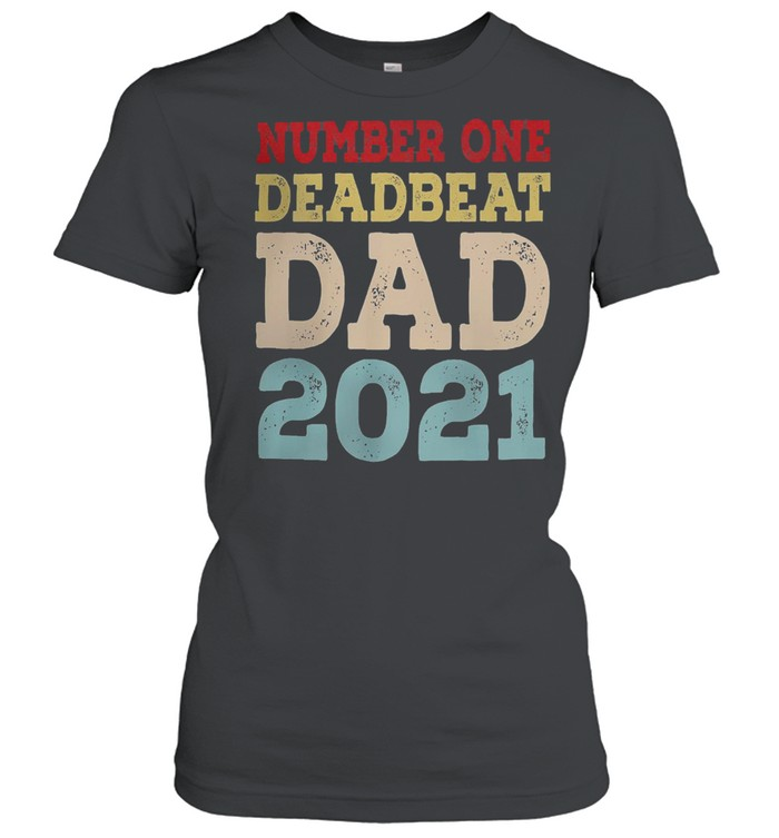 Number one deadbeat dad 2021 fathers day shirt Classic Women's T-shirt