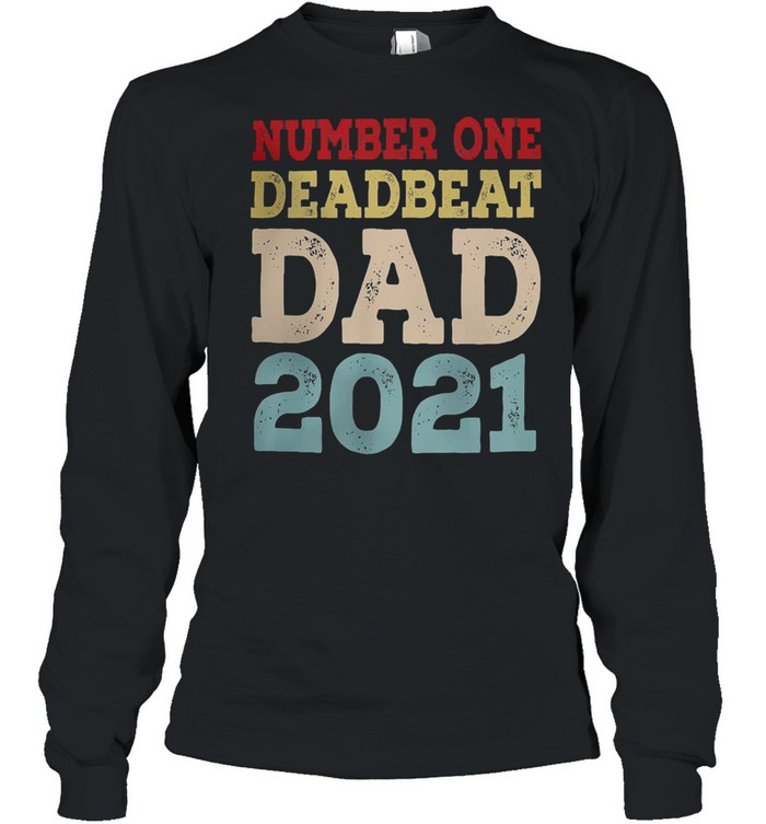 Number one deadbeat dad 2021 fathers day shirt Long Sleeved T-shirt