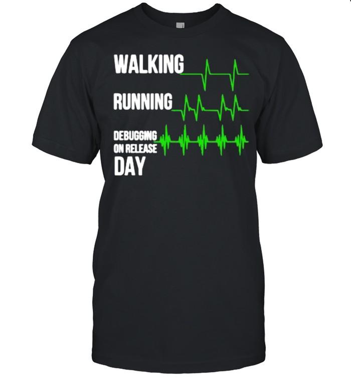 Walking running debugging on release day shirt