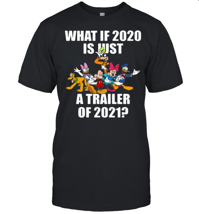 What If 2020 Is Just A Trailer Of 2021 Disney Shirt
