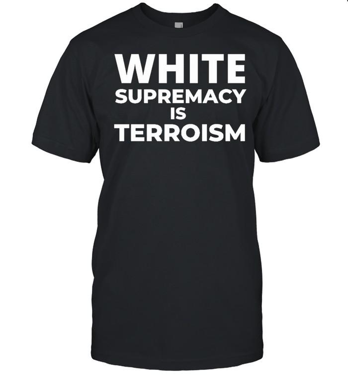 White Supremacy Is Terrorism shirt
