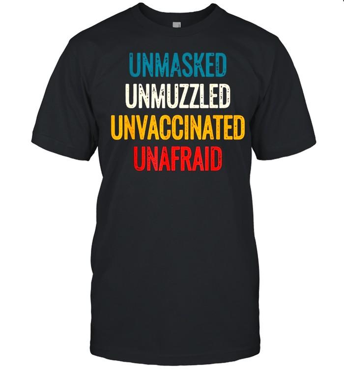 Unmasked unmuzzled unvaccinated unafraid shirt