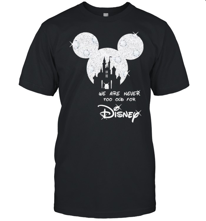 We Are Never Too Old For Disney Mickey Shirt