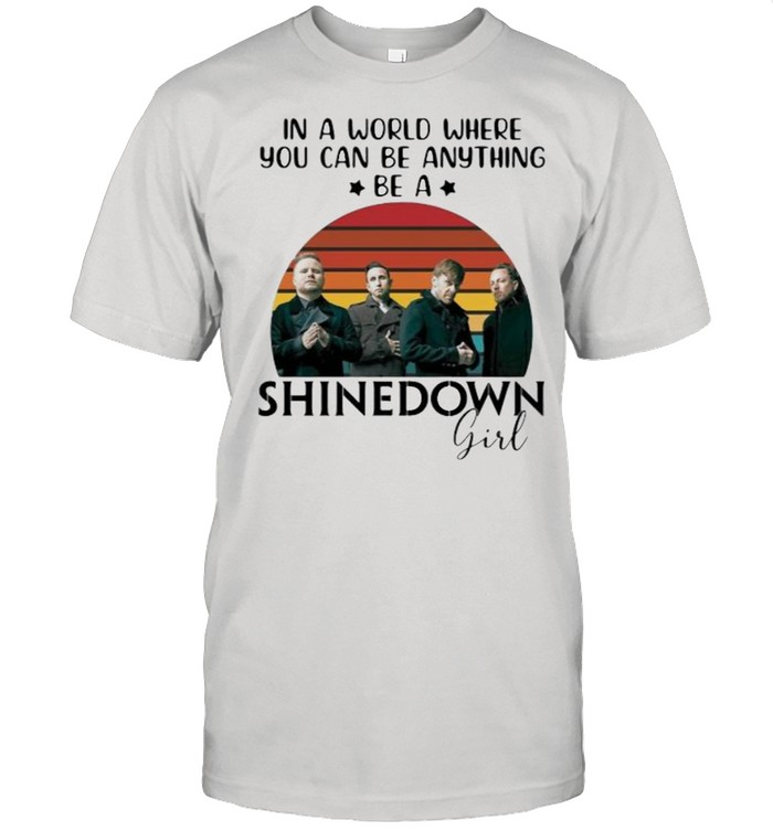 In a world where you can be anything be a Shinedown girl vintage shirt